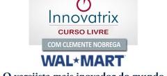 Walmart – O varejista mais inovador do mundo